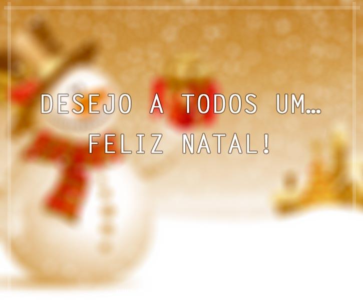 Desejo a todos um feliz natal