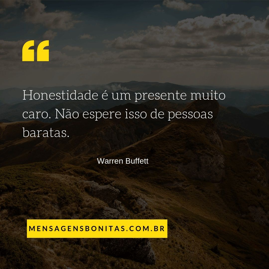 Honestidade é um presente muito caro.