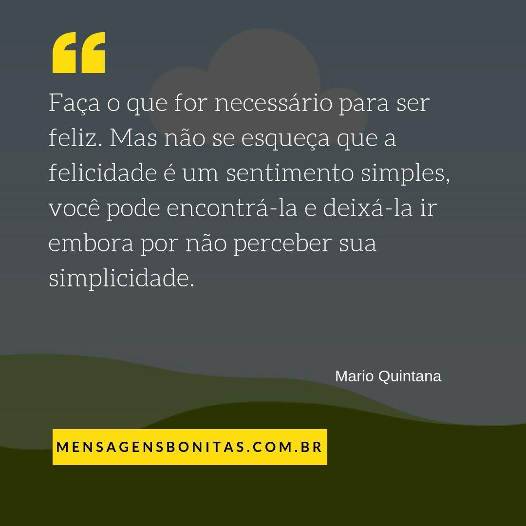 Faça o que for necessário para ser feliz - Frases Mario Quintana