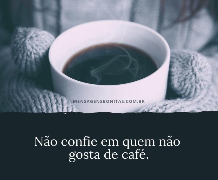 Não confie em que não gosta de café