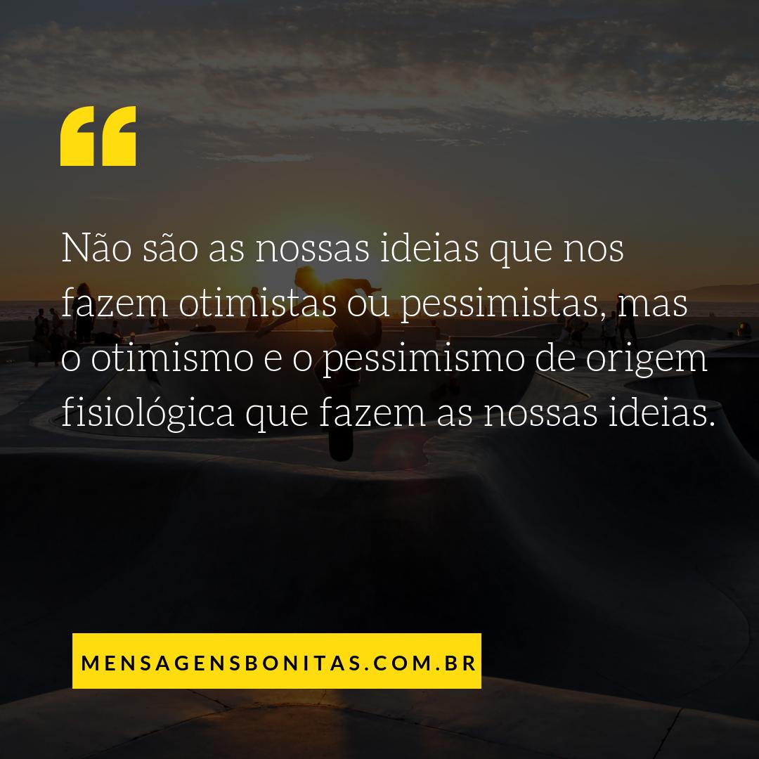 Não são as nossas ideias que nos fazem otimistas ou pessimistas