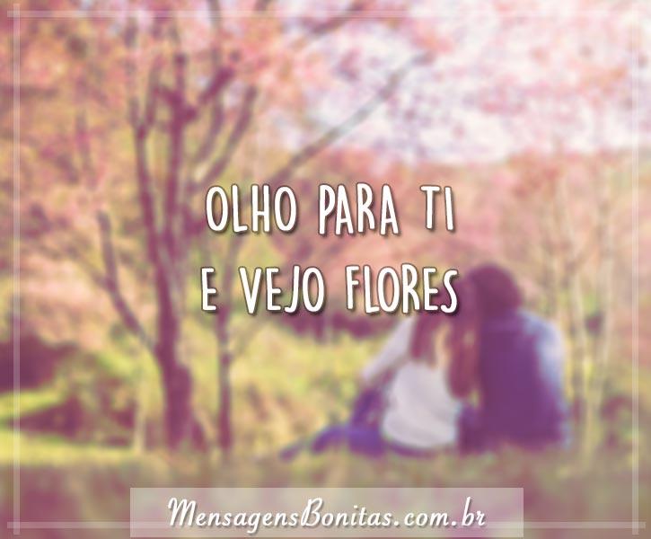 Olho para ti e vejo flores