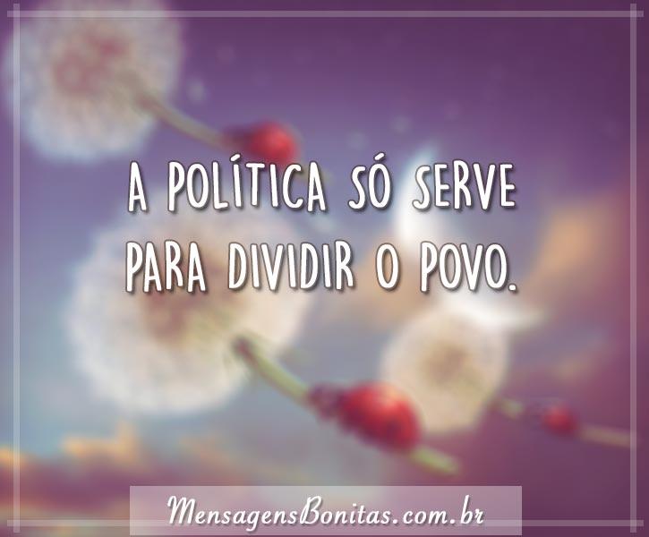 A política só serve para dividir o povo