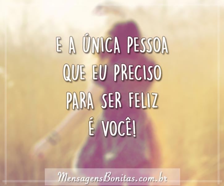 E a única pessoa que eu preciso para ser feliz é você!