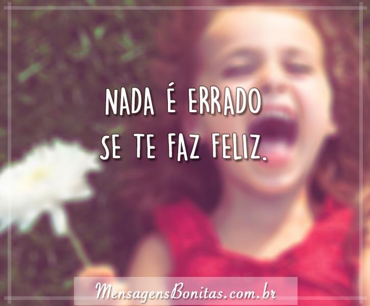 Nada é errado se te faz feliz
