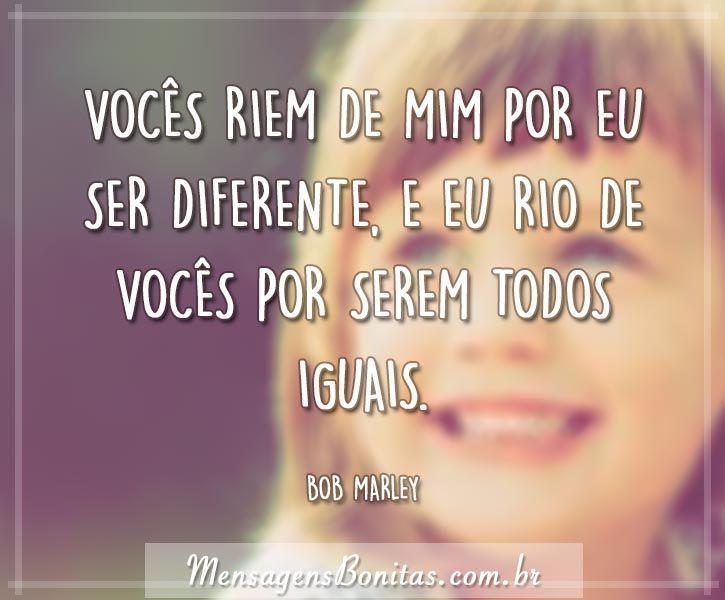 Vocês riem de mim por eu ser diferente