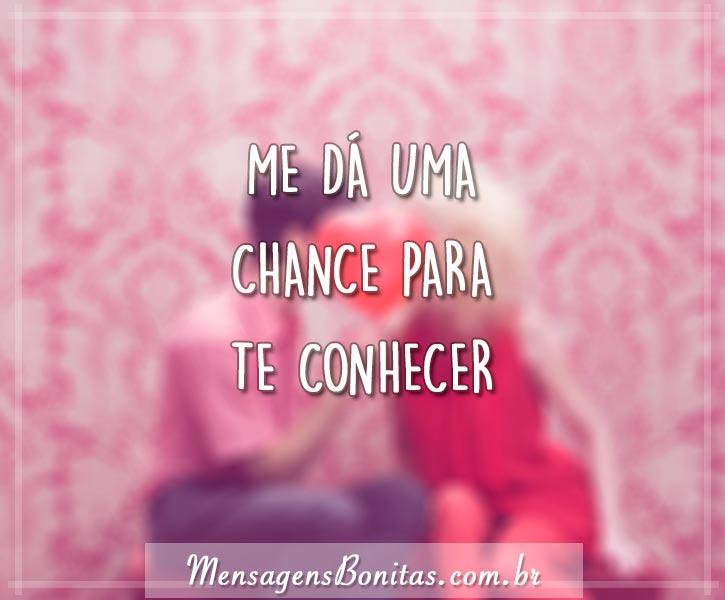 Frases Adorei Te Conhecer: Me Dá Uma Chance Para Te Conhecer