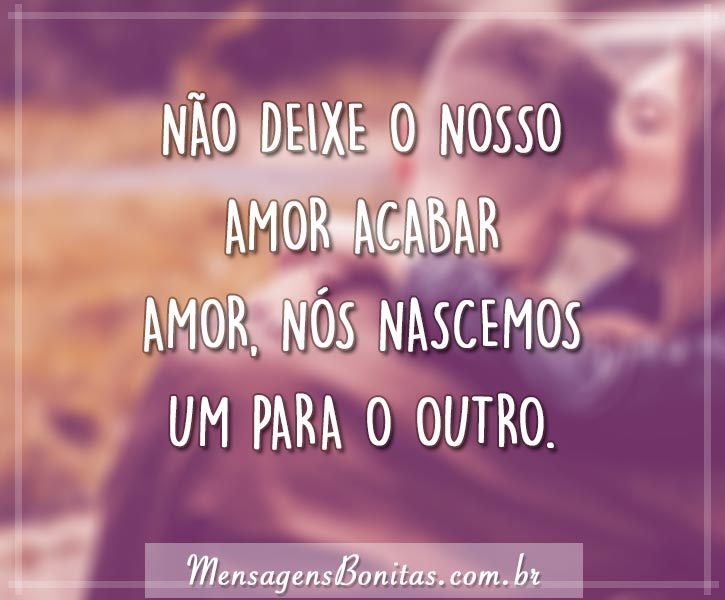 Não deixe o nosso amor acabar