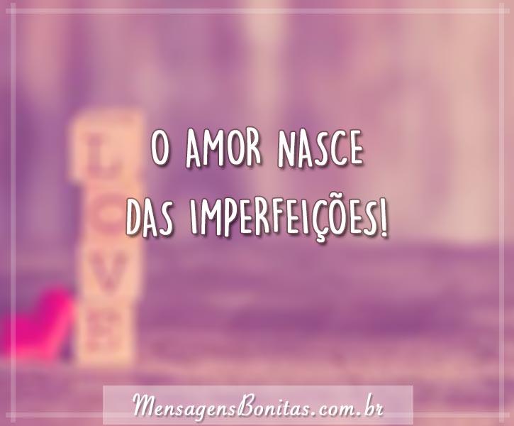 O amor nasce das imperfeições