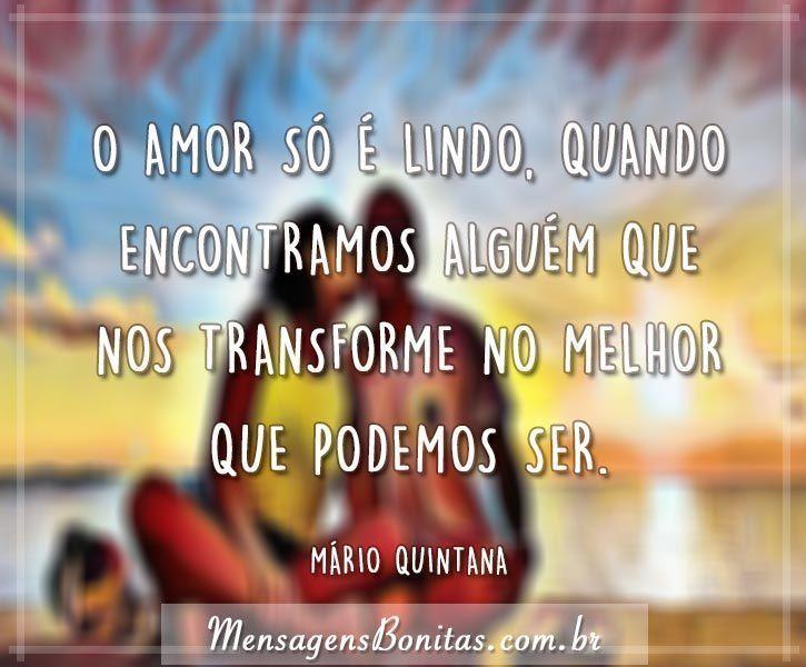 O Amor Só é Lindo Quando Encontramos Alguém Que Nos: Mário Quintana