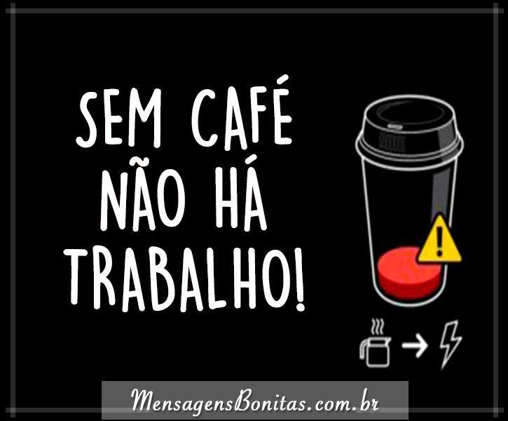 Sem café não há trabalho