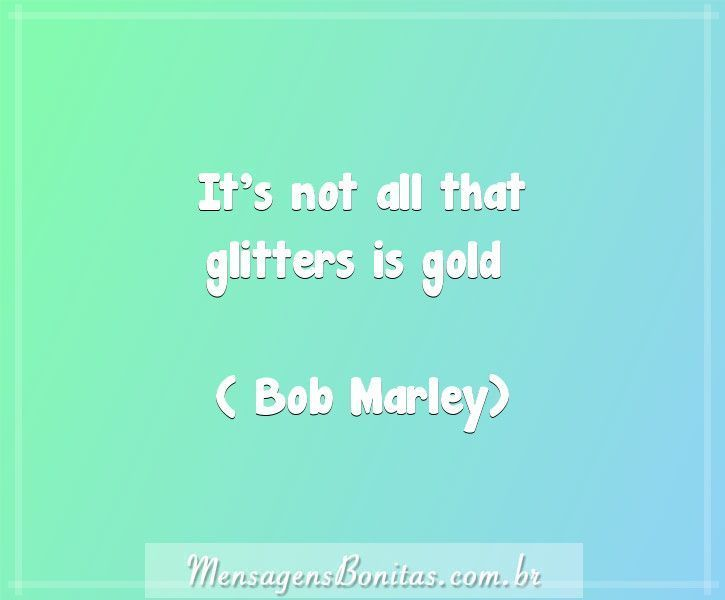 It's not all that glitters is gold